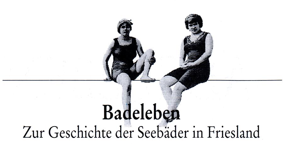 Badeleben. Zur Geschichte der Seebäder in Friesland