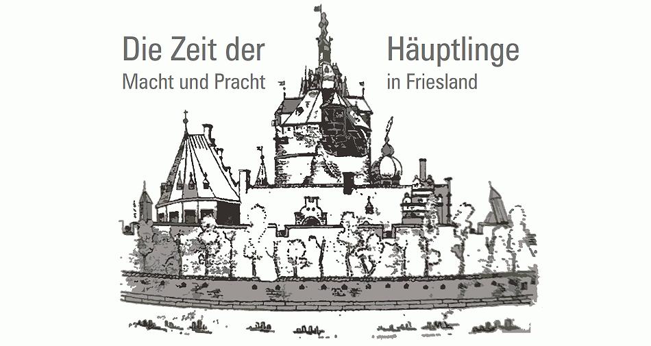 Ausstellung im Schlossmuseum Jever - Die Zeit der Häuptlinge. Macht und Pracht in Friesland