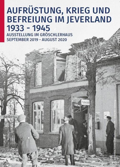 Ausstellung im Gröschlerhaus: 'Aufrüstung, Krieg und Befreiung im Jeverland 1933 - 1945'