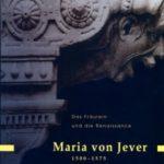 Das Fräulein und die Renaissance. Maria von Jever (1500-1575)